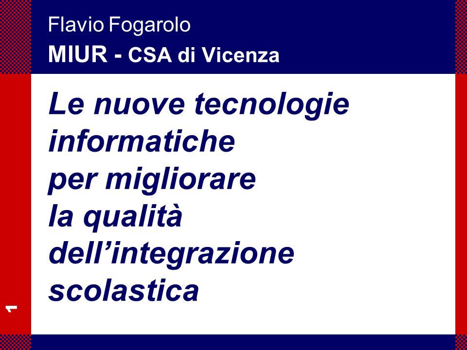 1 Flavio Fogarolo – CSA di Vicenza Le nuove tecnologie informatiche per migliorare la qualità dellintegrazione scolastica Flavio Fogarolo MIUR - CSA d