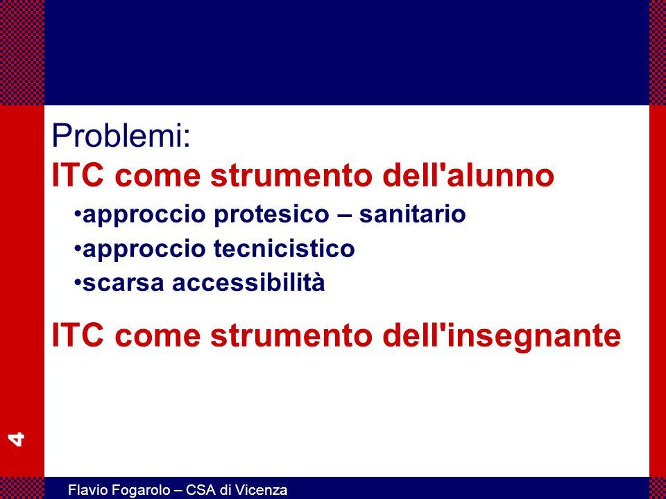 4 Flavio Fogarolo – CSA di Vicenza Problemi: ITC come strumento dell'alunno ITC come strumento dell'insegnante approccio protesico – sanitario approcc
