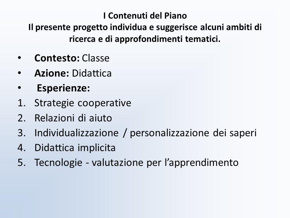 I Contenuti del Piano Il presente progetto individua e suggerisce alcuni ambiti di ricerca e di approfondimenti tematici.