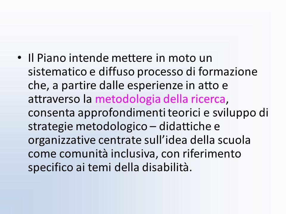 Il Piano intende mettere in moto un sistematico e diffuso processo di formazione che, a partire dalle esperienze in atto e attraverso la metodologia d