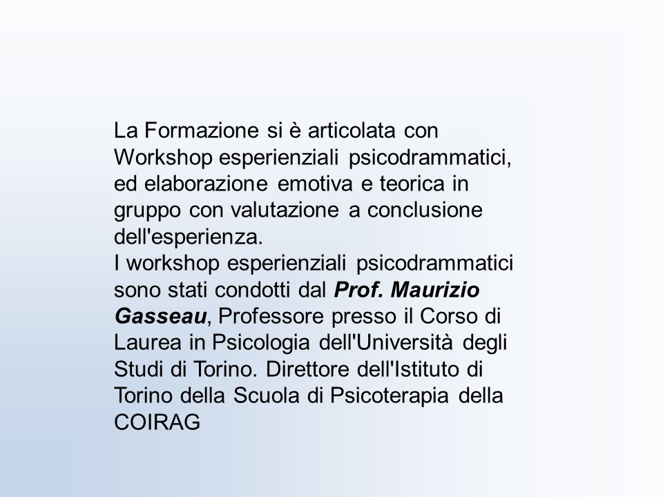 La Formazione si è articolata con Workshop esperienziali psicodrammatici, ed elaborazione emotiva e teorica in gruppo con valutazione a conclusione de