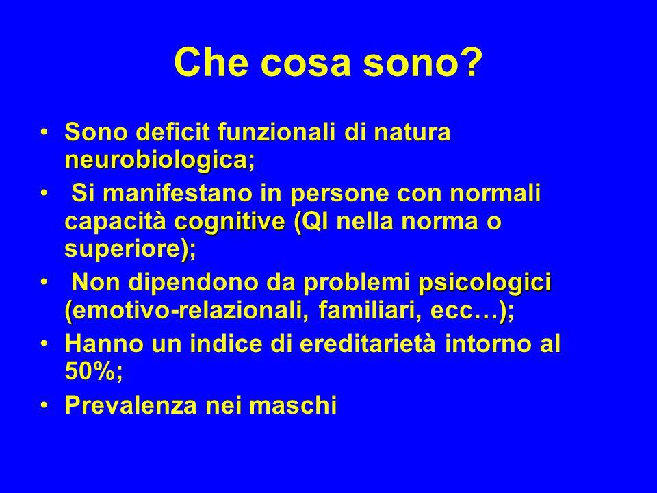 Che cosa sono? neurobiologicaSono deficit funzionali di natura neurobiologica; cognitive ( ) Si manifestano in persone con normali capacità cognitive