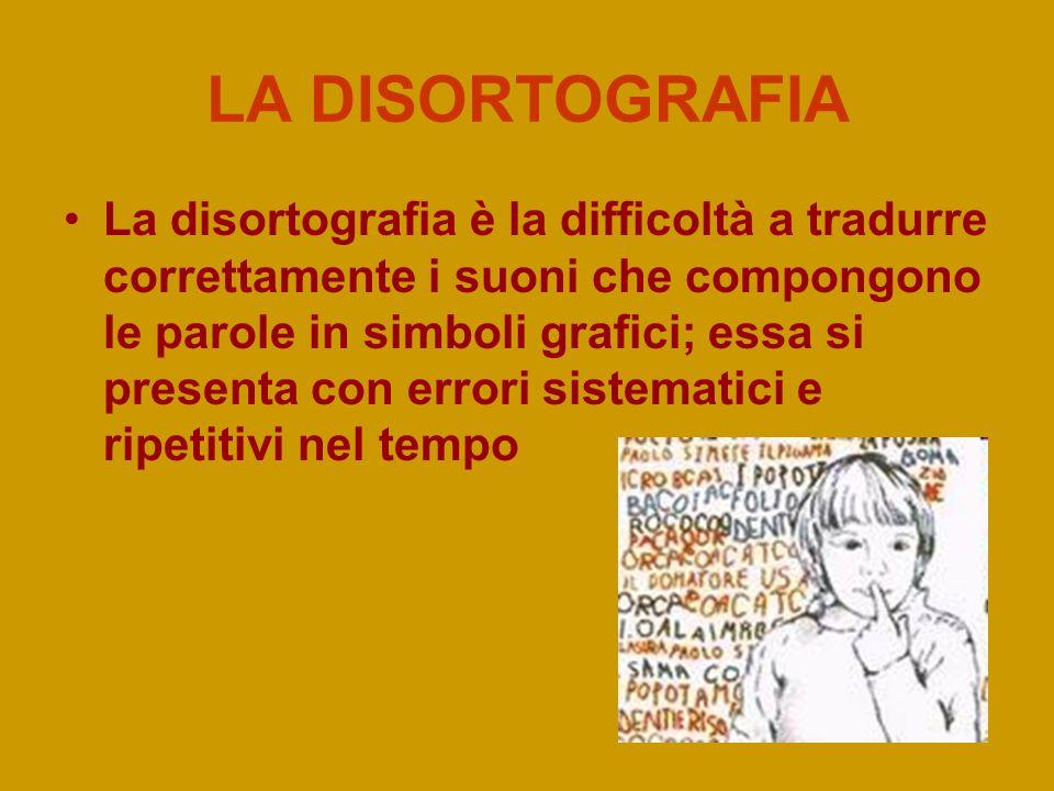 LA DISORTOGRAFIA La disortografia è la difficoltà a tradurre correttamente i suoni che compongono le parole in simboli grafici; essa si presenta con e