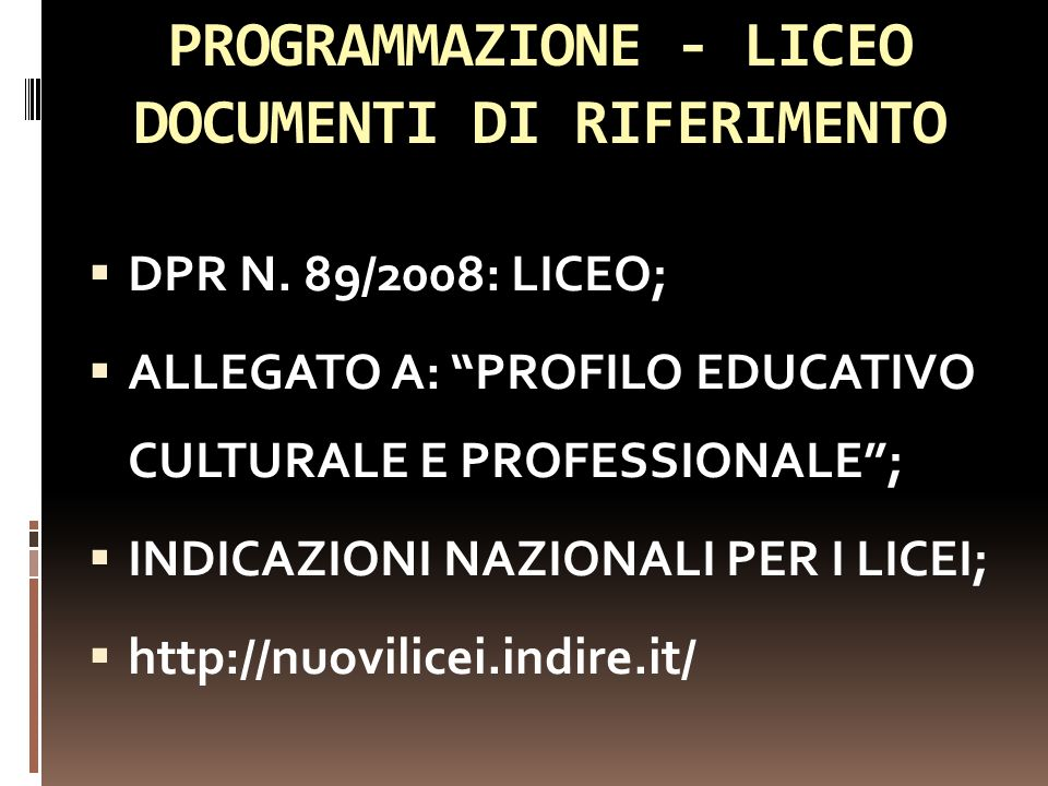 PROGRAMMAZIONE - LICEO DOCUMENTI DI RIFERIMENTO DPR N. 89/2008: LICEO; ALLEGATO A: PROFILO EDUCATIVO CULTURALE E PROFESSIONALE; INDICAZIONI NAZIONALI