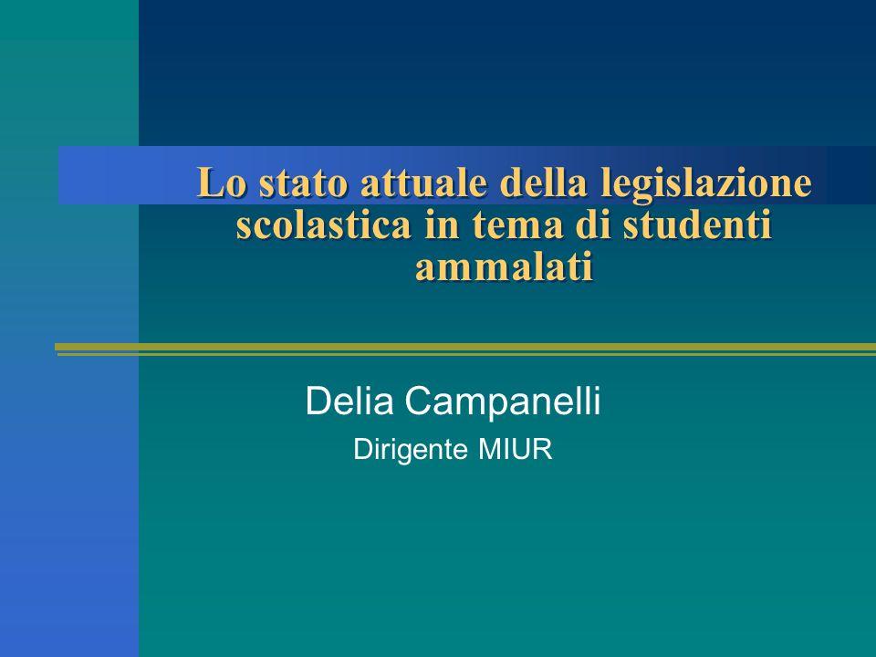 Lo stato attuale della legislazione scolastica in tema di studenti ammalati Delia Campanelli Dirigente MIUR