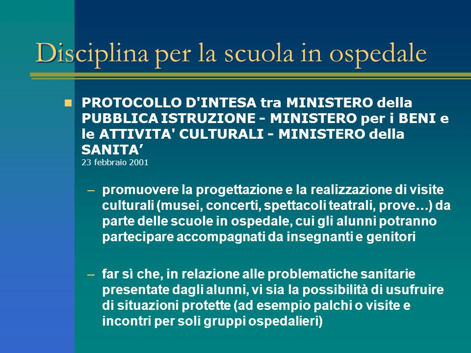 Disciplina per la scuola in ospedale PROTOCOLLO D'INTESA tra MINISTERO della PUBBLICA ISTRUZIONE - MINISTERO per i BENI e le ATTIVITA' CULTURALI - MIN