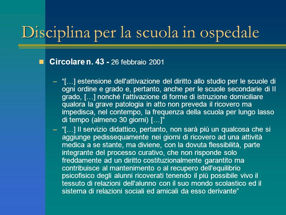 Disciplina per la scuola in ospedale Circolare n. 43 - 26 febbraio 2001 –[…] estensione dell'attivazione del diritto allo studio per le scuole di ogni