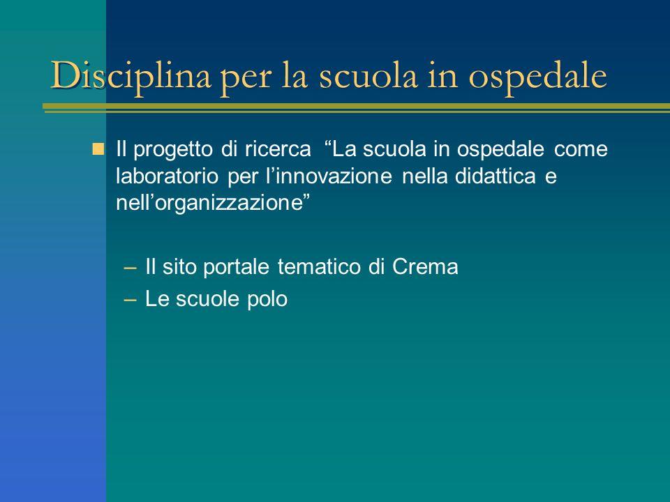 Disciplina per la scuola in ospedale Il progetto di ricerca La scuola in ospedale come laboratorio per linnovazione nella didattica e nellorganizzazio