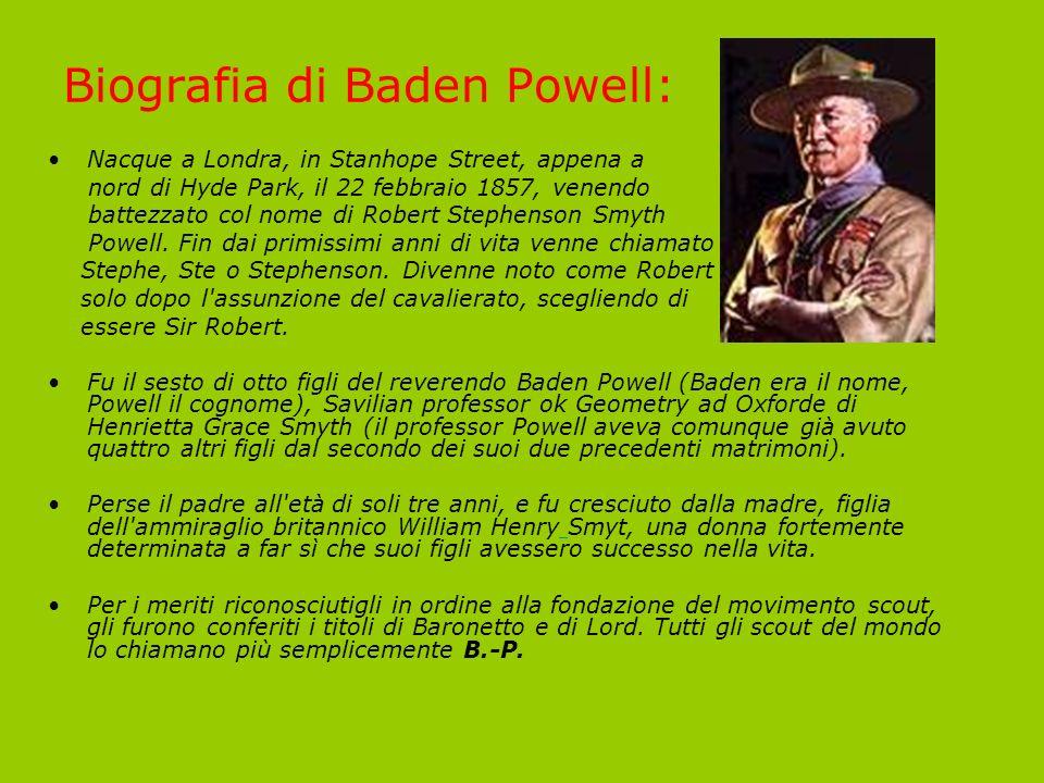 Biografia di Baden Powell: Nacque a Londra, in Stanhope Street, appena a nord di Hyde Park, il 22 febbraio 1857, venendo battezzato col nome di Robert