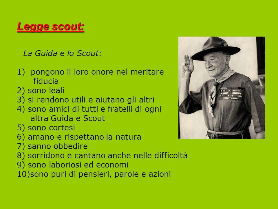 Legge scout: La Guida e lo Scout: 1)pongono il loro onore nel meritare fiducia 2) sono leali 3) si rendono utili e aiutano gli altri 4) sono amici di