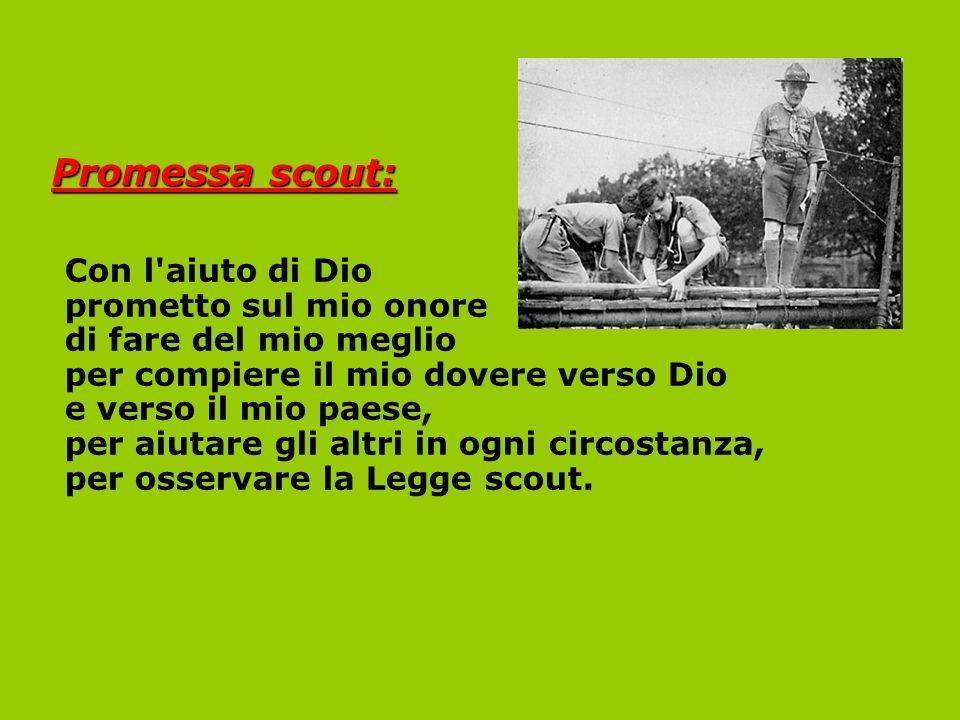 Promessa scout: Con l'aiuto di Dio prometto sul mio onore di fare del mio meglio per compiere il mio dovere verso Dio e verso il mio paese, per aiutar
