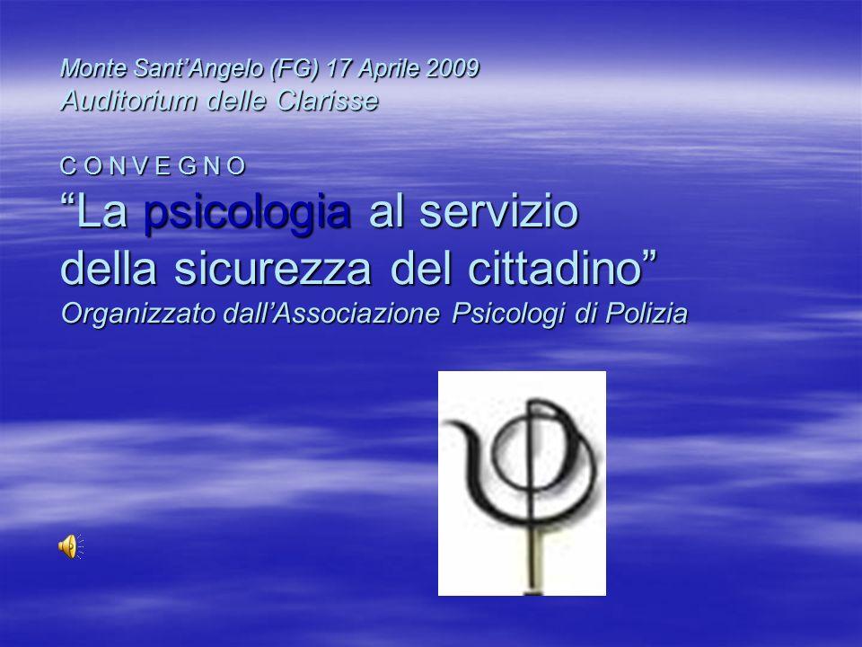 Monte SantAngelo (FG) 17 Aprile 2009 Auditorium delle Clarisse C O N V E G N O La psicologia al servizio della sicurezza del cittadino Organizzato dallAssociazione Psicologi di Polizia
