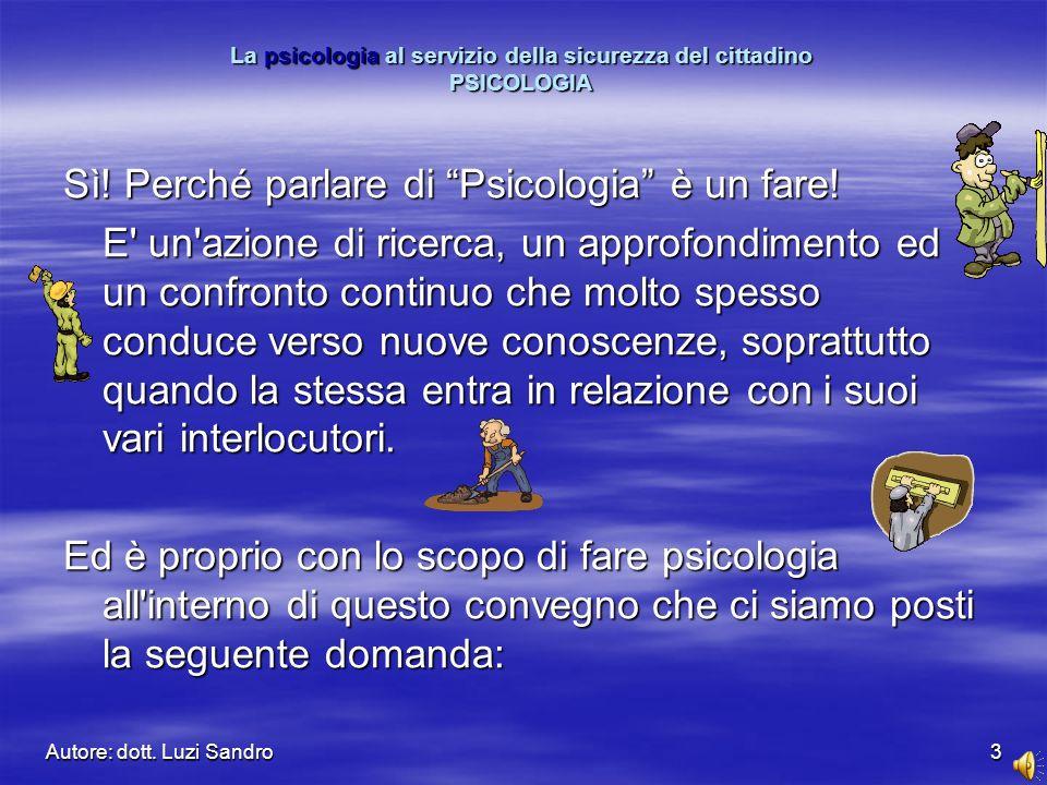 Autore: dott. Luzi Sandro3 Sì. Perché parlare di Psicologia è un fare.