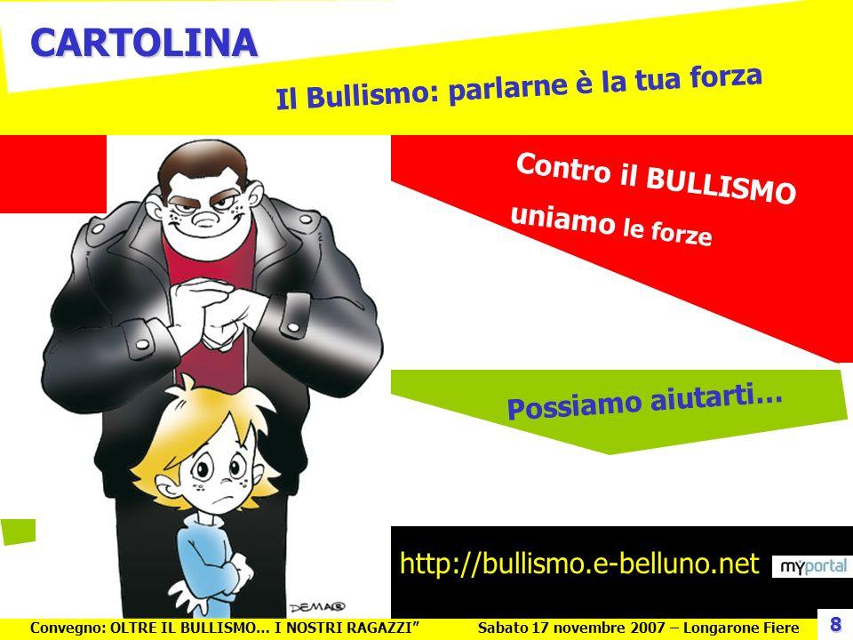 Campagna di comunicazione: I NUMERI 10.000 libretti e pieghevoli SICUREZZA10.000 libretti e pieghevoli SICUREZZA 35.000 cartoline sul BULLISMO35.000 cartoline sul BULLISMO 400 manifesti BULLISMO sui Bus400 manifesti BULLISMO sui Bus 120 cartelli SICUREZZA sui Bus120 cartelli SICUREZZA sui Bus 58 schede SICUREZZA Scale Mobili58 schede SICUREZZA Scale Mobili 9 incontri tra LArma dei carabinieri e gli Autisti Dolomiti Bus9 incontri tra LArma dei carabinieri e gli Autisti Dolomiti Bus Convegno: OLTRE IL BULLISMO… I NOSTRI RAGAZZISabato 17 novembre 2007 – Longarone Fiere 9