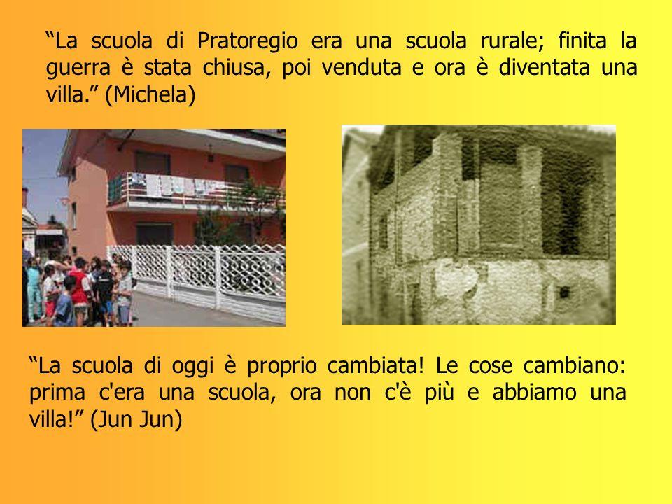 La scuola di Pratoregio era una scuola rurale; finita la guerra è stata chiusa, poi venduta e ora è diventata una villa. (Michela) La scuola di oggi è
