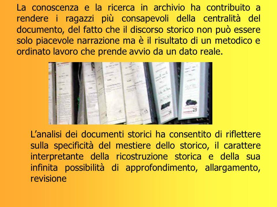 La conoscenza e la ricerca in archivio ha contribuito a rendere i ragazzi più consapevoli della centralità del documento, del fatto che il discorso st