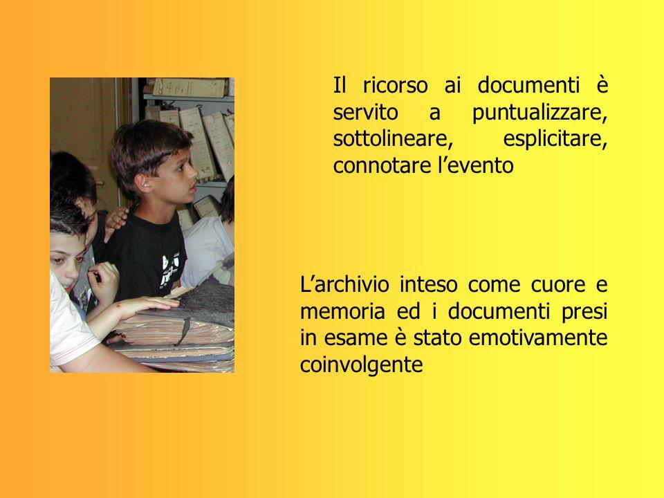 Il ricorso ai documenti è servito a puntualizzare, sottolineare, esplicitare, connotare levento Larchivio inteso come cuore e memoria ed i documenti p