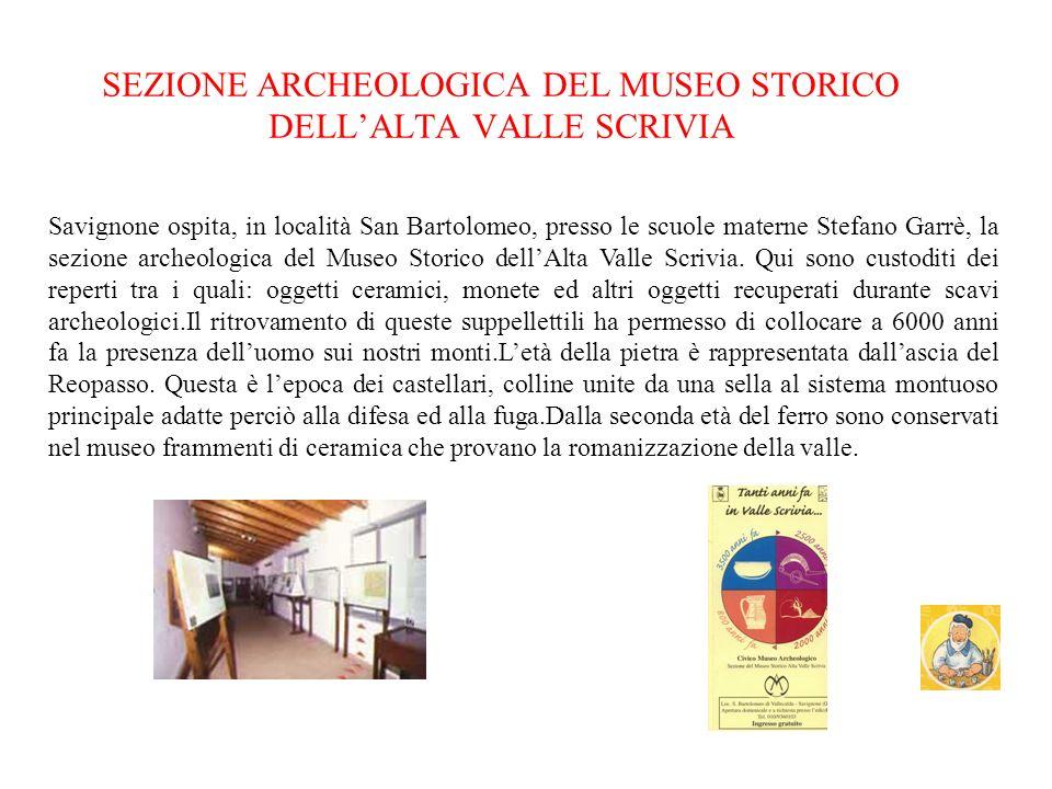 Savignone ospita, in località San Bartolomeo, presso le scuole materne Stefano Garrè, la sezione archeologica del Museo Storico dellAlta Valle Scrivia.