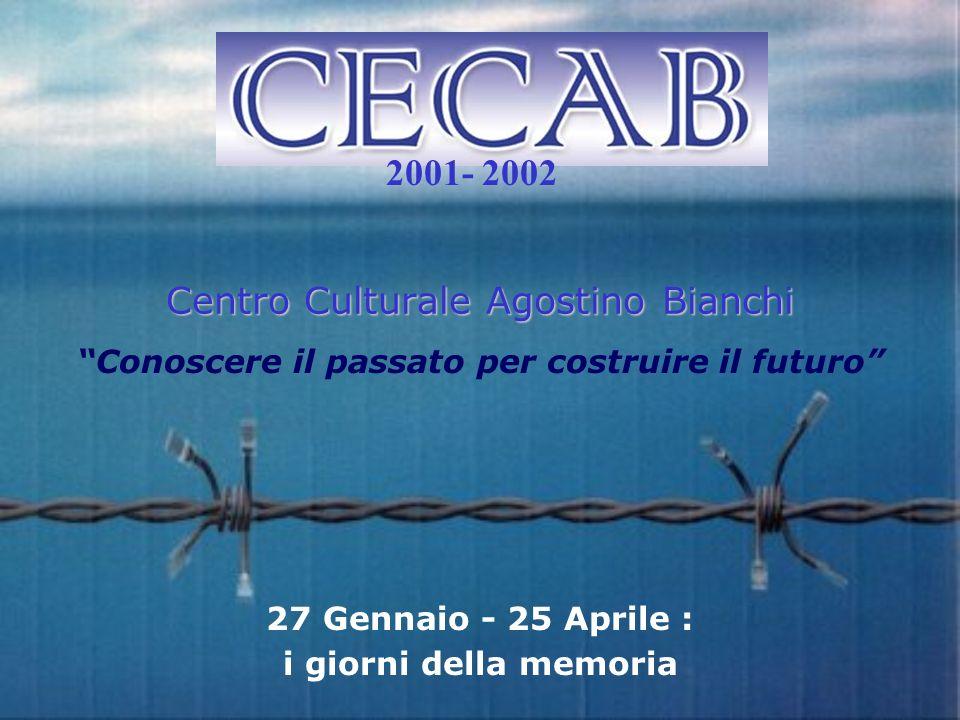 Centro Culturale Agostino Bianchi Conoscere il passato per costruire il futuro 27 Gennaio - 25 Aprile : i giorni della memoria 2001- 2002
