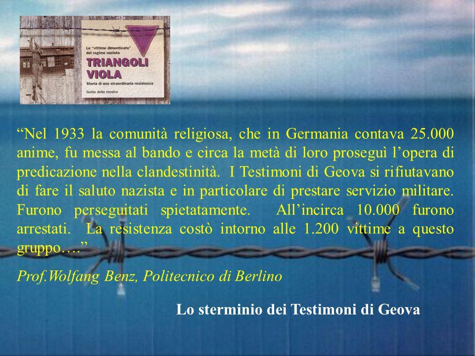 Lo sterminio dei Testimoni di Geova Nel 1933 la comunità religiosa, che in Germania contava 25.000 anime, fu messa al bando e circa la metà di loro pr