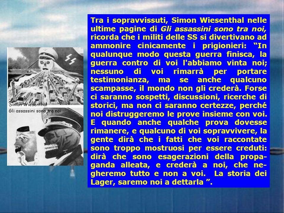 Tra i sopravvissuti, Simon Wiesenthal nelle ultime pagine di Gli assassini sono tra noi, ricorda che i militi delle SS si divertivano ad ammonire cini