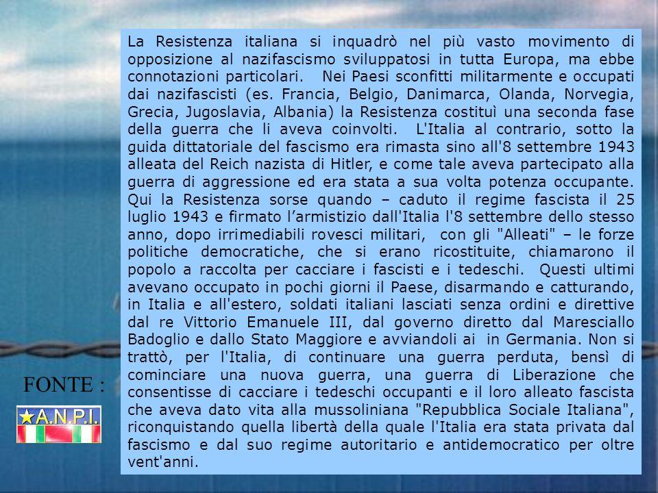 La Resistenza italiana si inquadrò nel più vasto movimento di opposizione al nazifascismo sviluppatosi in tutta Europa, ma ebbe connotazioni particola