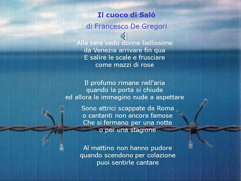 Il cuoco di Salò di Francesco De Gregori Sono attrici scappate da Roma o cantanti non ancora famose Che si fermano per una notte o per una stagione Al