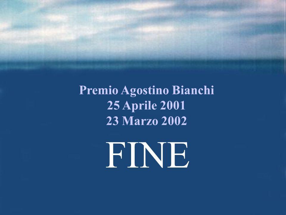 Premio Agostino Bianchi 25 Aprile 2001 23 Marzo 2002 FINE