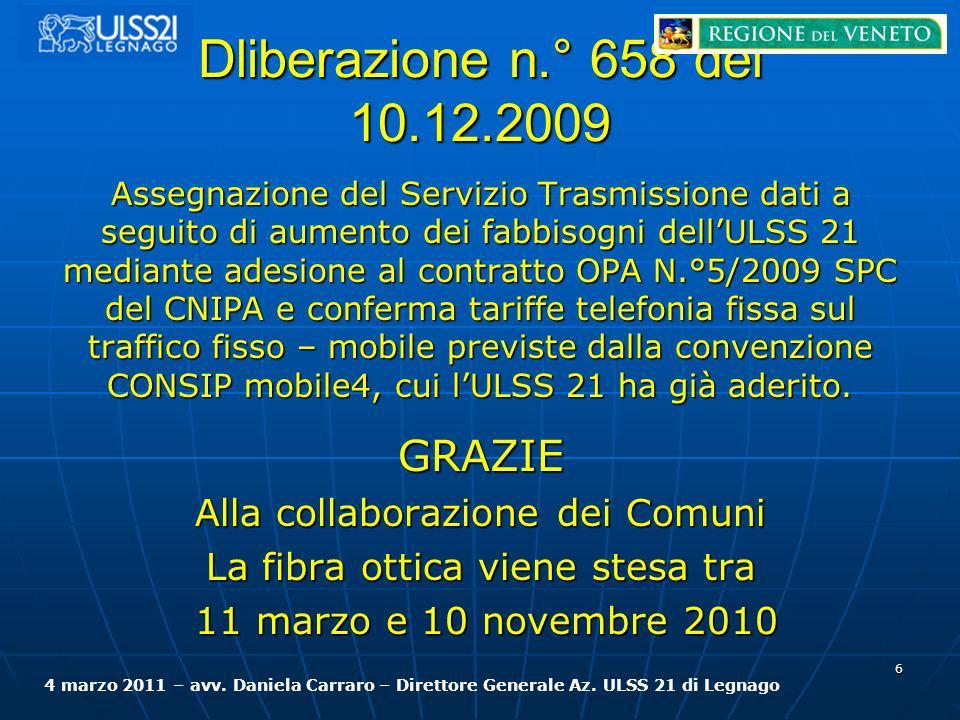 Dliberazione n.° 658 del 10.12.2009 Assegnazione del Servizio Trasmissione dati a seguito di aumento dei fabbisogni dellULSS 21 mediante adesione al c