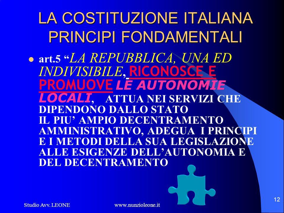 Studio Avv. LEONE www.nunzioleone.it 12 LA COSTITUZIONE ITALIANA PRINCIPI FONDAMENTALI art.5 LA REPUBBLICA, UNA ED INDIVISIBILE, RICONOSCE E PROMUOVE