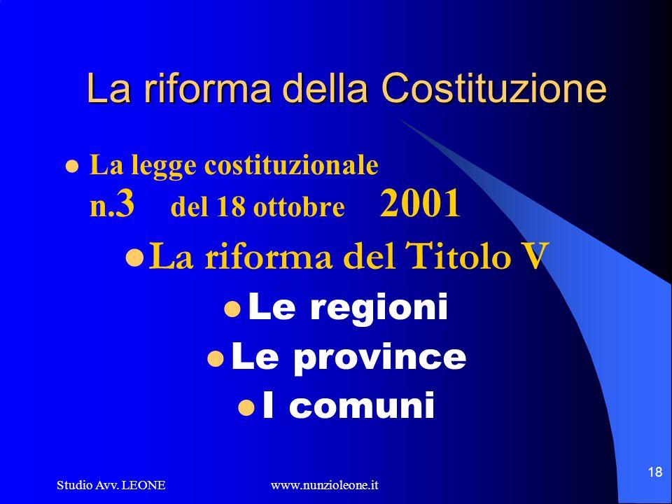 Studio Avv. LEONE www.nunzioleone.it 18 La riforma della Costituzione La legge costituzionale n. 3 del 18 ottobre 2001 La riforma del Titolo V Le regi