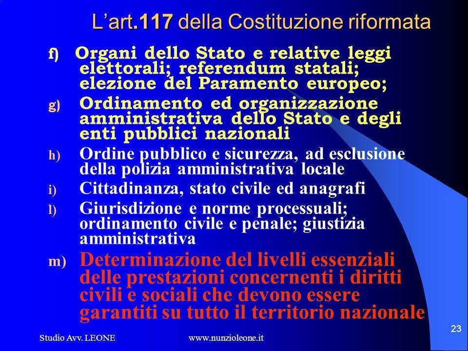 Studio Avv. LEONE www.nunzioleone.it 23 Lart.117 della Costituzione riformata f) Organi dello Stato e relative leggi elettorali; referendum statali; e
