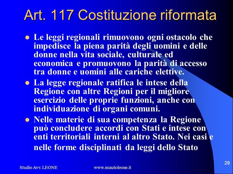 Studio Avv. LEONE www.nunzioleone.it 29 Art. 117 Costituzione riformata Le leggi regionali rimuovono ogni ostacolo che impedisce la piena parità degli