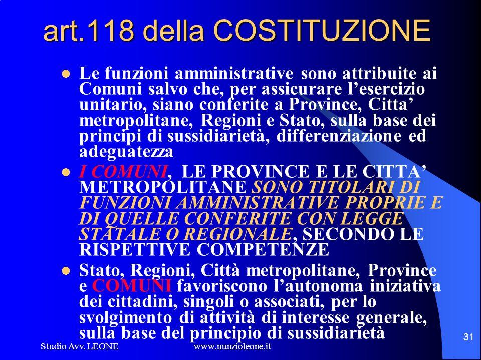 Studio Avv. LEONE www.nunzioleone.it 31 art.118 della COSTITUZIONE Le funzioni amministrative sono attribuite ai Comuni salvo che, per assicurare lese