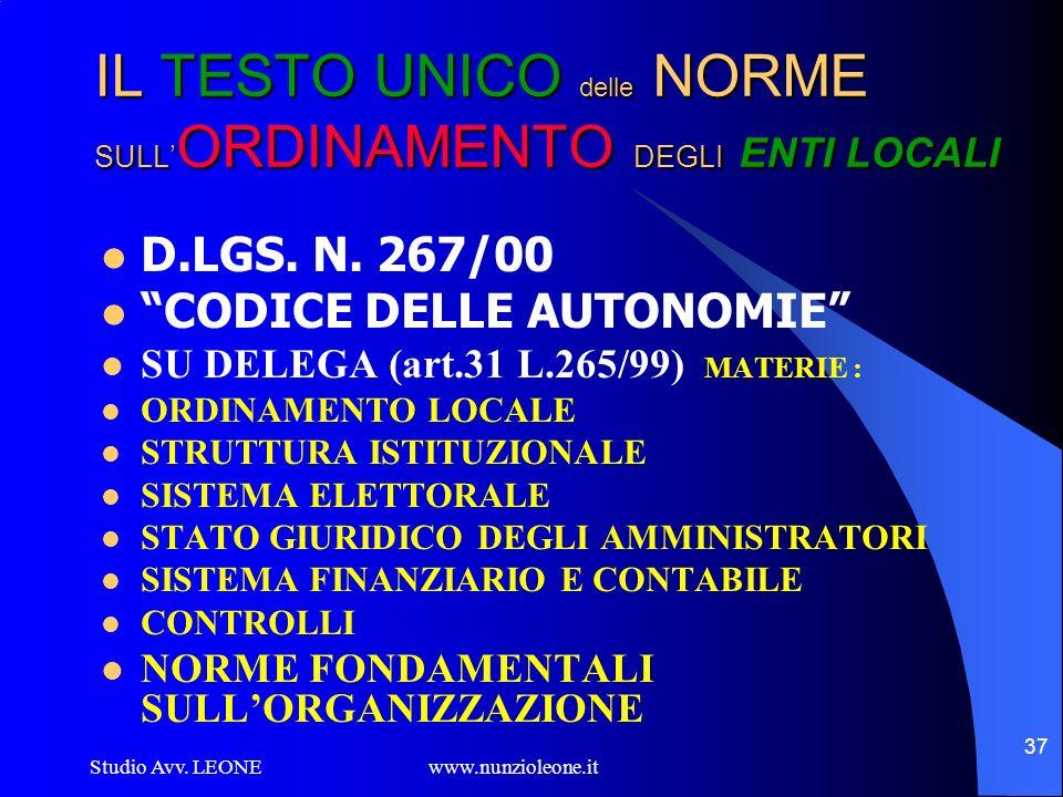 Studio Avv. LEONE www.nunzioleone.it 37 IL TESTO UNICO delle NORME SULL ORDINAMENTO DEGLI ENTI LOCALI D.LGS. N. 267/00 CODICE DELLE AUTONOMIE SU DELEG
