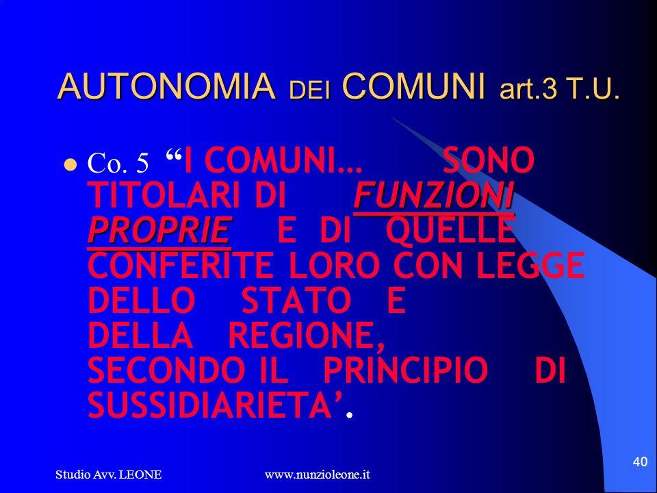 Studio Avv. LEONE www.nunzioleone.it 40 AUTONOMIA DEI COMUNI art.3 T.U. FUNZIONI PROPRIE Co. 5 I COMUNI… SONO TITOLARI DI FUNZIONI PROPRIE E DI QUELLE