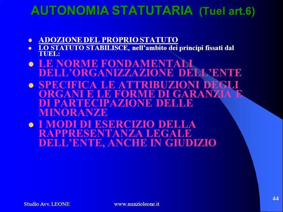 Studio Avv. LEONE www.nunzioleone.it 44 AUTONOMIA STATUTARIA (Tuel art.6) ADOZIONE DEL PROPRIO STATUTO LO STATUTO STABILISCE, nellambito dei principi