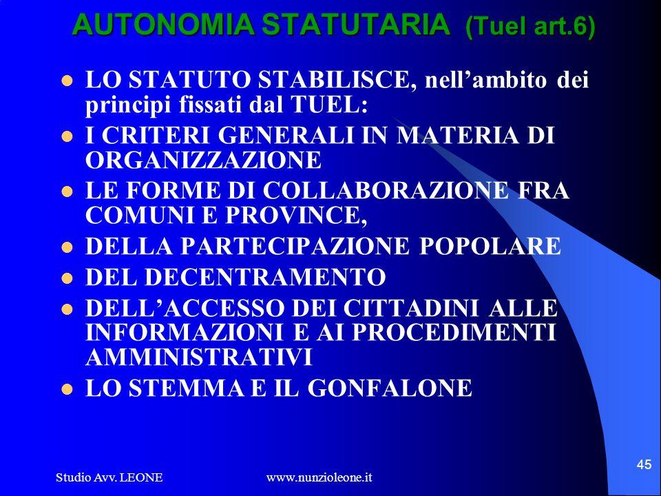 Studio Avv. LEONE www.nunzioleone.it 45 AUTONOMIA STATUTARIA (Tuel art.6) LO STATUTO STABILISCE, nellambito dei principi fissati dal TUEL: I CRITERI G