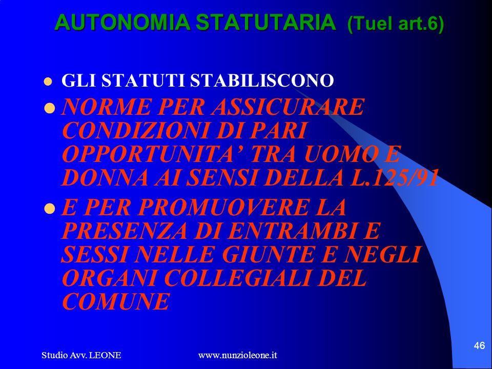 Studio Avv. LEONE www.nunzioleone.it 46 AUTONOMIA STATUTARIA (Tuel art.6) GLI STATUTI STABILISCONO NORME PER ASSICURARE CONDIZIONI DI PARI OPPORTUNITA