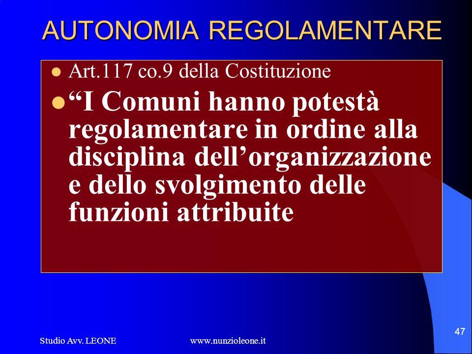 Studio Avv. LEONE www.nunzioleone.it 47 AUTONOMIA REGOLAMENTARE Art.117 co.9 della Costituzione I Comuni hanno potestà regolamentare in ordine alla di