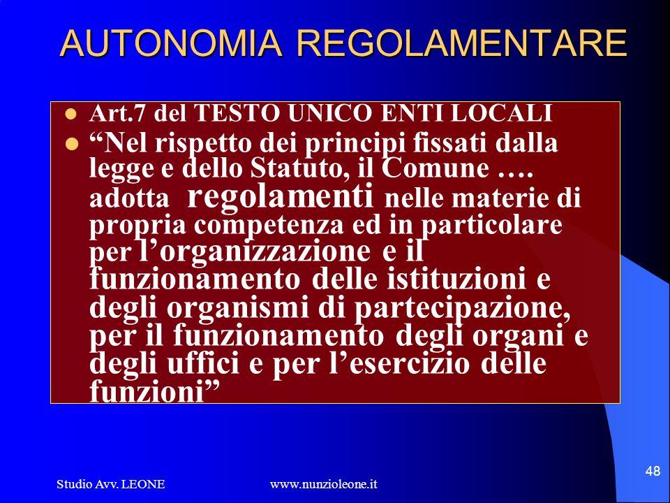 Studio Avv. LEONE www.nunzioleone.it 48 AUTONOMIA REGOLAMENTARE Art.7 del TESTO UNICO ENTI LOCALI Nel rispetto dei principi fissati dalla legge e dell