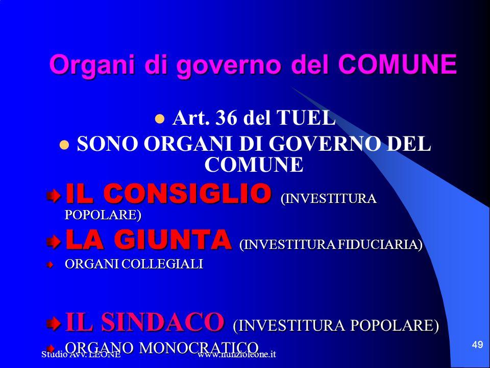 Studio Avv. LEONE www.nunzioleone.it 49 Organi di governo del COMUNE Art. 36 del TUEL SONO ORGANI DI GOVERNO DEL COMUNE IL CONSIGLIO (INVESTITURA POPO