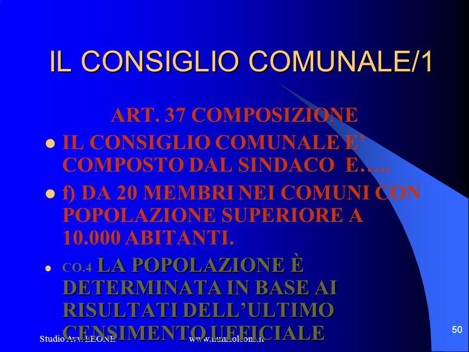 Studio Avv. LEONE www.nunzioleone.it 50 IL CONSIGLIO COMUNALE/1 ART. 37 COMPOSIZIONE IL CONSIGLIO COMUNALE E COMPOSTO DAL SINDACO E….. f) DA 20 MEMBRI