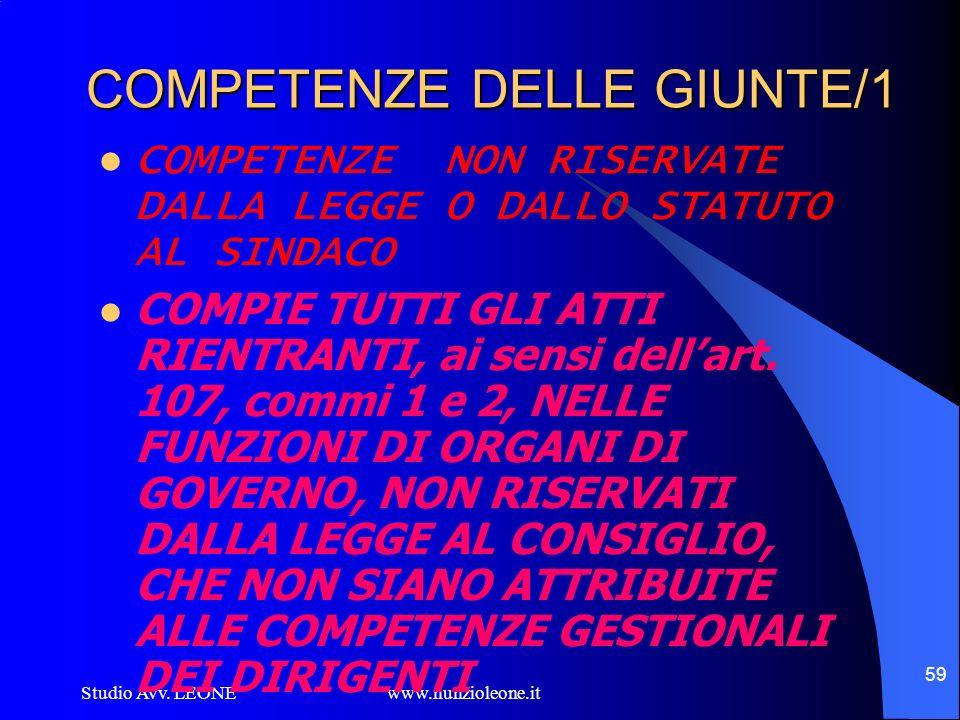 Studio Avv. LEONE www.nunzioleone.it 59 COMPETENZE DELLE GIUNTE/1 COMPETENZE NON RISERVATE DALLA LEGGE O DALLO STATUTO AL SINDACO COMPIE TUTTI GLI ATT