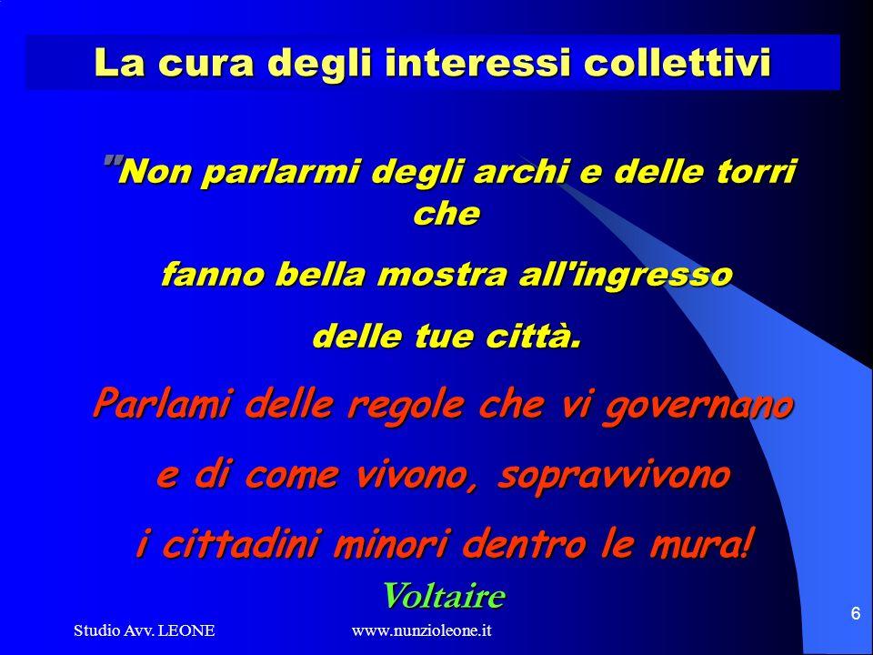 Studio Avv. LEONE www.nunzioleone.it 6 La cura degli interessi collettivi Parlami delle regole che vi governano e di come vivono, sopravvivono i citta