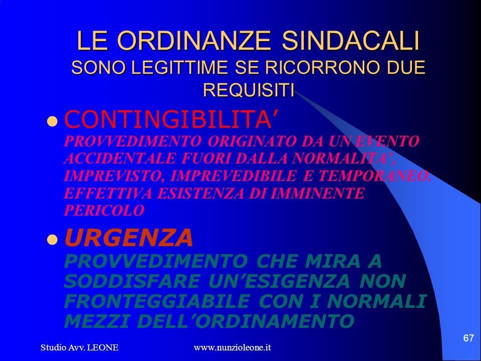 Studio Avv. LEONE www.nunzioleone.it 67 LE ORDINANZE SINDACALI SONO LEGITTIME SE RICORRONO DUE REQUISITI CONTINGIBILITA PROVVEDIMENTO ORIGINATO DA UN