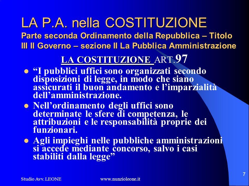 Studio Avv. LEONE www.nunzioleone.it 7 LA P.A. nella COSTITUZIONE Parte seconda Ordinamento della Repubblica – Titolo III Il Governo – sezione II La P