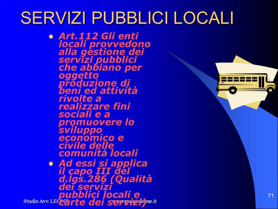 Studio Avv. LEONE www.nunzioleone.it 71 SERVIZI PUBBLICI LOCALI Art.112 Gli enti locali provvedono alla gestione dei servizi pubblici che abbiano per