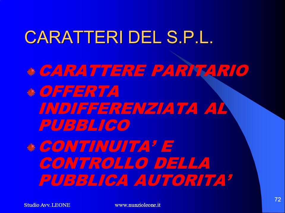 Studio Avv. LEONE www.nunzioleone.it 72 CARATTERI DEL S.P.L. CARATTERE PARITARIO OFFERTA INDIFFERENZIATA AL PUBBLICO CONTINUITA E CONTROLLO DELLA PUBB
