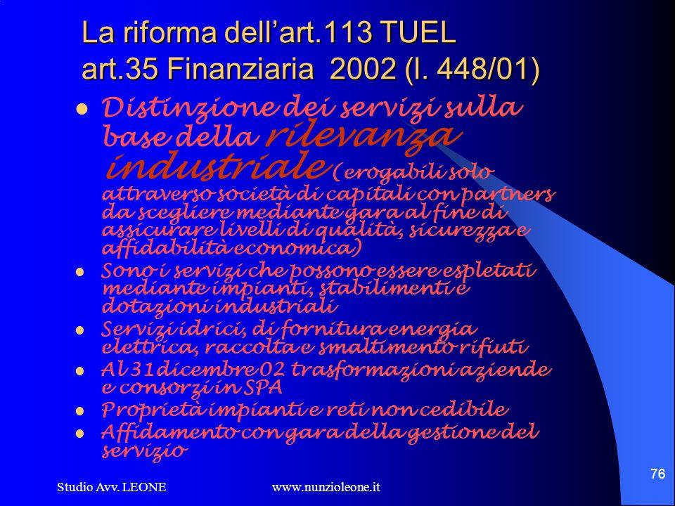 Studio Avv. LEONE www.nunzioleone.it 76 La riforma dellart.113 TUEL art.35 Finanziaria 2002 (l. 448/01) Distinzione dei servizi sulla base della rilev
